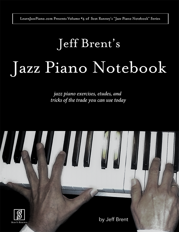Jeff Brent's Jazz Piano Notebook on LearnJazzPiano com